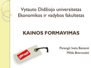 Vytauto Didžiojo universitetas Ekonomikos ir vadybos fakultetas Kainos formavimas