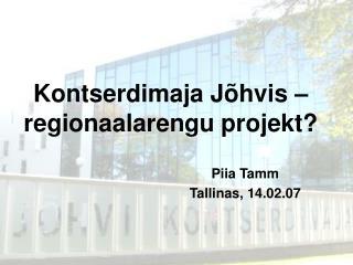 Kontserdimaja J�hvis �  regionaalarengu projekt?