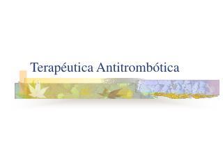 Terapéutica Antitrombótica