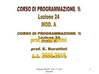 CORSO DI PROGRAMMAZIONE  II Lezione 24 MOD. A prof. E. Burattini a.a. 2009-2010