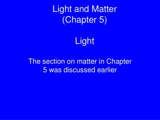Light and Matter  (Chapter 5) Light