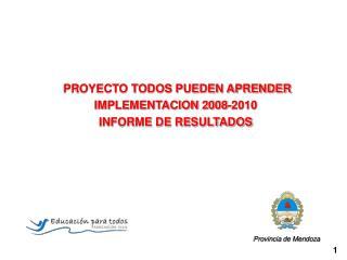 PROYECTO TODOS PUEDEN APRENDER  IMPLEMENTACION 2008-2010 INFORME DE RESULTADOS