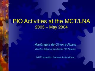 PIO Activities at the MCT/LNA 2003 – May 2004