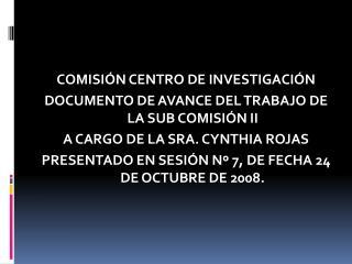 COMISIÓN CENTRO DE INVESTIGACIÓN DOCUMENTO DE AVANCE DEL TRABAJO DE LA SUB COMISIÓN II