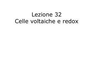 Lezione 32  Celle voltaiche e redox