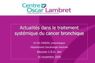 Actualités dans le traitement systémique du cancer bronchique Dr Eric DANSIN, pneumologue