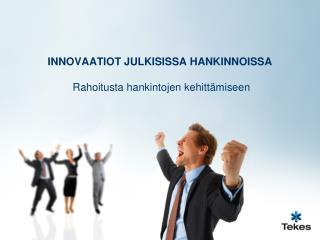 INNOVAATIOT JULKISISSA HANKINNOISSA  Rahoitusta hankintojen kehittämiseen