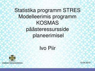 Statistika programm STRES Modelleerimis programm KOSMAS päästeressursside  planeerimisel Ivo Piir