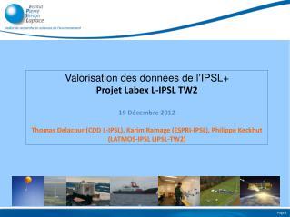 Valorisation des données de l'IPSL+ Projet Labex L-IPSL TW2 19 Décembre 2012