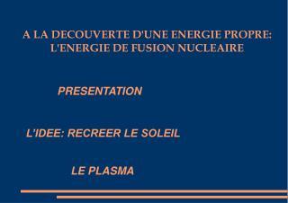 A LA DECOUVERTE D'UNE ENERGIE PROPRE: L'ENERGIE DE FUSION NUCLEAIRE