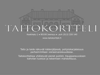 Koskikatu 1  ●  80100 Joensuu  ●   puh (013) 220 140 taitokortteli.fi