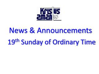 News & Announcements 19 th  Sunday of Ordinary Time