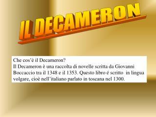 Che cos   il Decameron  Il Decameron   una raccolta di novelle scritta da Giovanni Boccaccio tra il 1348 e il 1353. Ques