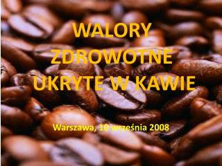 WALORY ZDROWOTNE  UKRYTE W KAWIE