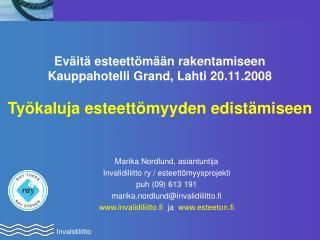 Marika Nordlund, asiantuntija Invalidiliitto ry / esteett�myysprojekti puh (09) 613 191