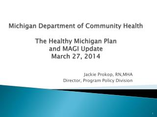 Michigan Department of Community Health The Healthy Michigan Plan  and MAGI Update March 27, 2014