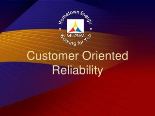 Customer Oriented Reliability