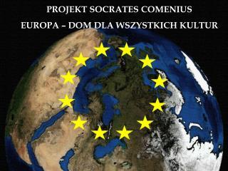 PROJEKT SOCRATES COMENIUS EUROPA – DOM DLA WSZYSTKICH KULTUR