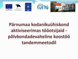 Pärnumaa kodanikuühiskond aktiviseerimas tööotsijaid - põlvkondadevaheline koostöö tandemmeetodil
