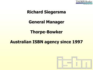 Richard Siegersma  General Manager Thorpe-Bowker Australian ISBN agency since 1997
