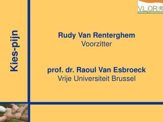 Rudy  Van Renterghem  Voorzitter prof. dr. Raoul Van Esbroeck Vrije Universiteit Brussel