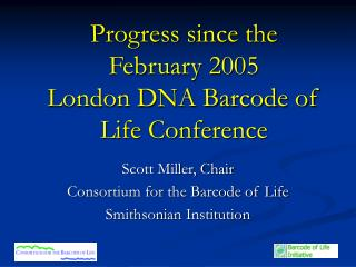 Progress since the  February 2005  London DNA Barcode of  Life Conference