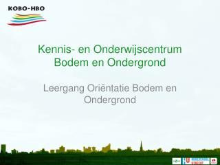 Kennis- en Onderwijscentrum  Bodem en Ondergrond