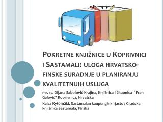 """mr. sc. Dijana Sabolović-Krajina, Knjižnica i čitaonica  """"Fran Galović"""" Koprivnica, Hrvatska"""