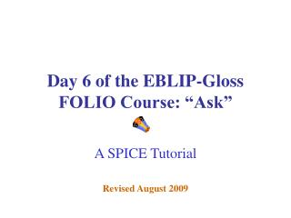 Day 6 of the EBLIP-Gloss FOLIO Course: �Ask�