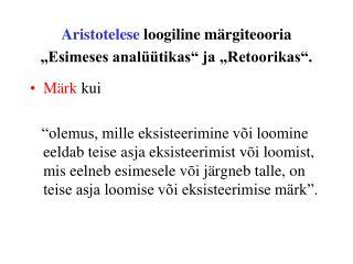 """Aristotelese  loogiline märgiteooria """"Esimeses analüütikas"""" ja """"Retoorikas""""."""