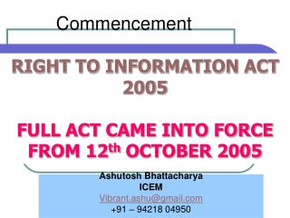 RIGHT TO INFORMATION ACT 2005 FULL ACT CAME INTO FORCE FROM  12 th OCTOBER 2005
