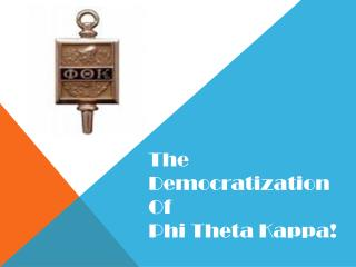 The Democratization  Of  Phi Theta Kappa!