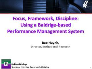 Focus, Framework, Discipline:  Using a Baldrige-based  Performance Management System