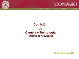 Comisión  de  Ciencia y Tecnología   Informe de Actividades