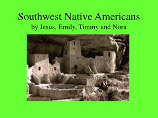 Southwest Native Americans by Jesus, Emily, Timmy and Nora