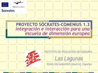 PROYECTO SÓCRATES-COMENIUS 1.3  Integración e interacción para una escuela de dimensión europea