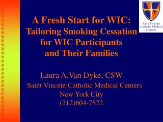 A Fresh Start for WIC:  Tailoring Smoking Cessation  for WIC Participants  and Their Families  Laura A.Van Dyke, CSW