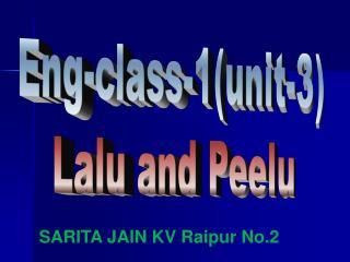 Eng-class-1(unit-3) Lalu and Peelu