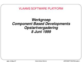 Werkgroep  Component Based Developments Opstartvergadering 8 Juni 1999