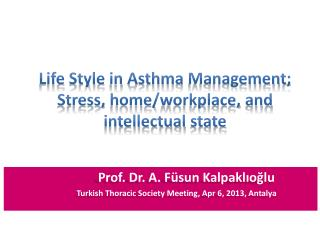 Life  Style  in  Asthma Management ;  Stress ,  home / workplace ,  and intellectual state