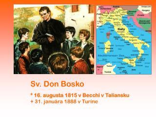 Sv. Don Bosko * 16. augusta 1815 v Becchi v Taliansku + 31. januára 1888 v Turíne
