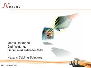 Martin Rottmann Dipl.-Wirt.Ing. Gebietsverkaufsleiter Mitte Nexans Cabling Solutions