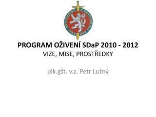 PROGRAM OŽIVENÍ SDaP 2010 - 2012                                       VIZE, MISE, PROSTŘEDKY