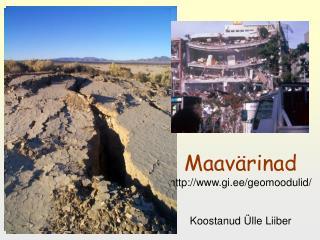 Maavärinad gi.ee/geomoodulid/ Koostanud Ülle Liiber