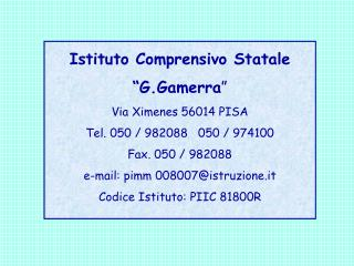 "Istituto Comprensivo Statale  ""G.Gamerra "" Via Ximenes 56014 PISA Tel. 050 / 982088   050 / 974100"