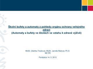 MUDr. Zdeňka Trestrová, MUDr. Jarmila Rážová, Ph.D.  MZ ČR Pardubice 14. 5. 2013