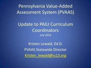 Kristen Lewald, Ed.D.  PVAAS Statewide Director Kristen_lewald@iu13
