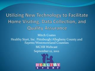 Utilizing New Technology to Facilitate Home Visiting, Data Collection, and Quality Assurance