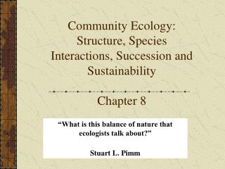 Community Ecology: Structure, Species Interactions, Succession and Sustainability Chapter 8