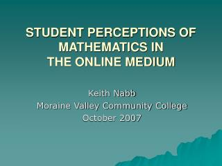 STUDENT PERCEPTIONS OF MATHEMATICS IN  THE ONLINE MEDIUM